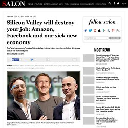 Silicon Valley will destroy your job: Amazon, Facebook and our sick new economy