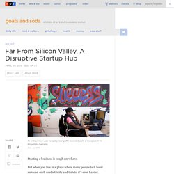 Far From Silicon Valley, A Disruptive Startup Hub : Goats and Soda