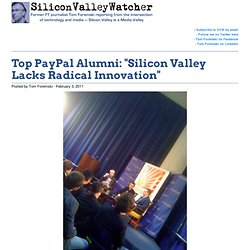 "Top PayPal Alumni: ""Silicon Valley Lacks Radical Innovation"""