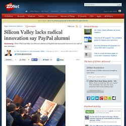 Silicon Valley lacks radical innovation say PayPal alumni