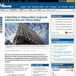 "A New York, la ""Silicon Alley"" rivalise de séduction face à la ""Silicon Valley"""