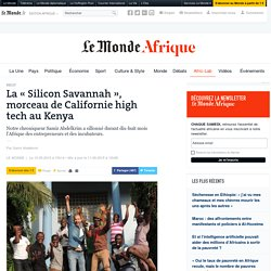 "Sept. 2015, ""La Silicon Savannah, morceau de Californie high tech au Kenya"""