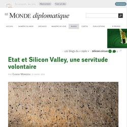 Etat et Silicon Valley, une servitude volontaire, par Evgeny Morozov (Les blogs du Diplo, 31 mars 2016)