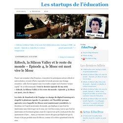 Edtech, la Silicon Valley et le reste du monde – Episode 4, le Mooc est mort vive le Mooc