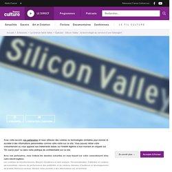 Silicon Valley : la technologie au service d'une idéologie?