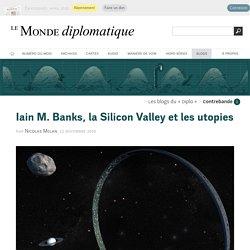 Iain M. Banks, la Silicon Valley et les utopies, par Nicolas Melan (Les blogs du Diplo, 22 novembre 2019)