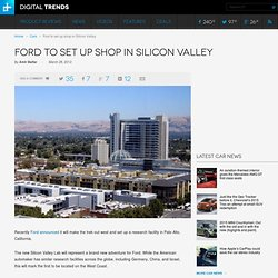 Ford to set up shop in Silicon Valley