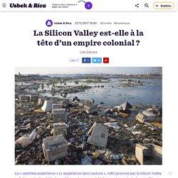 La Silicon Valley est-elle à la tête d'un empire colonial ?