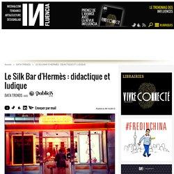 Le Silk Bar d'Hermès : didactique et ludique