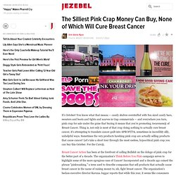 The Silliest Pink Crap Money Can Buy, None of Which Will Cure Breast Cancer
