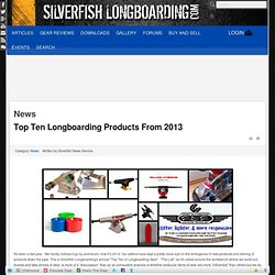 Silverfish Longboarding - Top Ten Longboarding Products From 2013