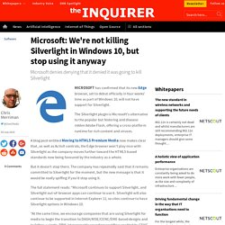 Microsoft: We're not killing Silverlight in Windows 10, but stop using it anyway