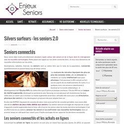 Silvers surfeurs: les seniors 2.0 - enjeux-seniors