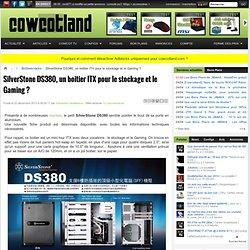 SilverStone DS380, un boitier ITX pour le stockage et le Gaming ? - Boîtiers/racks