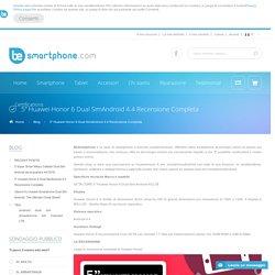 "Blog - 5"" Huawei Honor 6 Dual SimAndroid 4.4 Recensione Completa"
