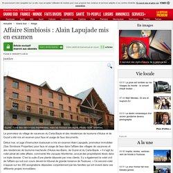 Affaire Simbiosis : Alain Lapujade mis en examen - 18/06/2011 - ladepeche.fr