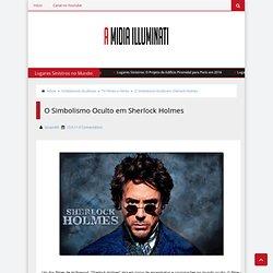 O Simbolismo Oculto em Sherlock Holmes - A Mídia Illuminati