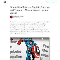Similarities Between Captain America and Venom — Watch Venom Fusion Videos