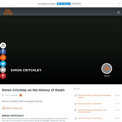 Simon Critchley on the History of Death (transcript)