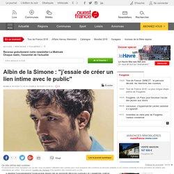 """Albin de la Simone: """"j'essaie de créer un lien intime avec le public"""""""