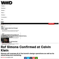 Raf Simons Confirmed at Calvin Klein – WWD