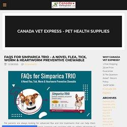 FAQs for Simparica TRIO – A Novel Flea, Tick, Worm & Heartworm Preventive Chewable