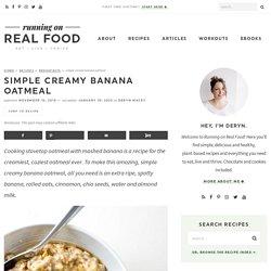 Simple Creamy Banana Oatmeal Recipe - Running on Real Food
