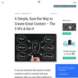 A Simple, Sure-fire Way to Create Great Content – The 5 W's & the H