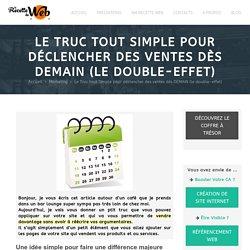 Le Truc tout Simple pour déclencher des ventes dès DEMAIN (le double-effet) - La Recette Du Web