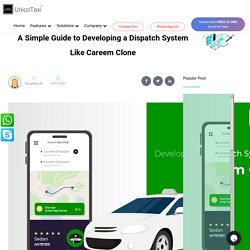 A Simple Guide to Developing a Dispatch System Like Careem Clone