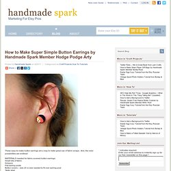 How to Make Super Simple Button Earrings by Handmade Spark Member Hodge Podge Arty