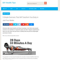 5 Simple Exercises That Will Transform Your Body in Just Four Weeks - DIY Health Tips