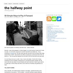 50 Simple Ways to Pay It Forward — the halfway point