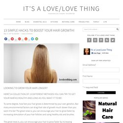 13 Simple Hacks to Boost Your Hair Growth! - It's a love/love thing