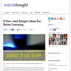 3 New--And Simple--Ideas For Better Learning