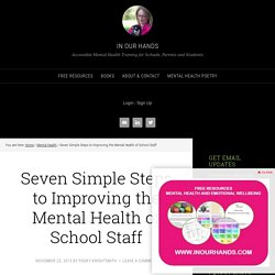 Seven Simple Steps to Improving the Mental Health of School Staff - In Our Hands