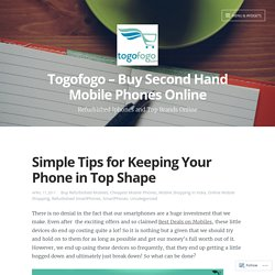 Simple Tips for Keeping Your Phone in Top Shape – Togofogo – Buy Second Hand Mobile Phones Online