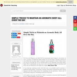 Simple Tricks to Maintain an Aromatic Body All Over the Day