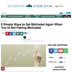 6 Simple Ways to Get Motivated Again When You're Not Feeling Motivated