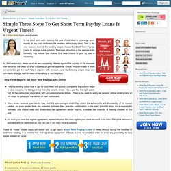 Simple Three Steps To Get Short Term Payday Loans In Urgent Times! by Loriya Kent