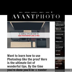 31 SIMPLE TIPS ON HOW TO USE PHOTOSHOP LIKE A PRO - AvantPhoto