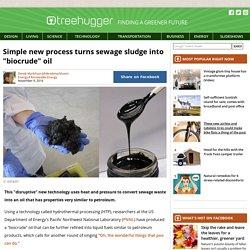 "Simple new process turns sewage sludge into ""biocrude"" oil"