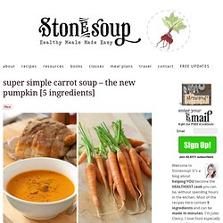 super simple carrot soup - the new pumpkin [5 ingredients]