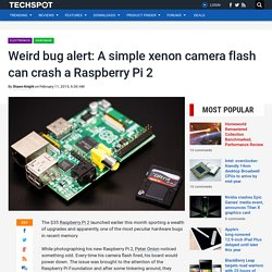 Weird bug alert: A simple xenon camera flash can crash a Raspberry Pi 2