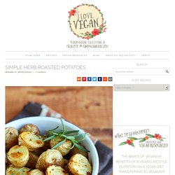 Simple Herb Roasted Potatoes » I LOVE VEGAN
