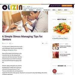 6 Simple Stress Managing Tips for Seniors – Olizin