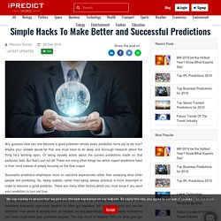 Simple Hacks To Make Better and Successful Predictions