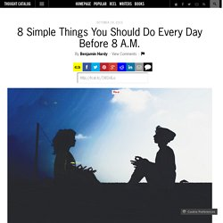8 Simple Things You Should Do Every Day Before 8 A.M.