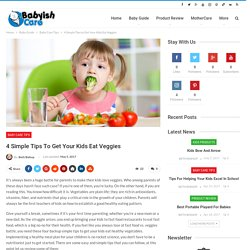 4 Simple Tips to Get Your Kids Eat Veggies