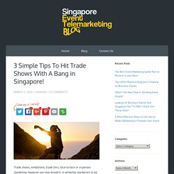 3 Simple Tips To Hit Trade Shows With A Bang in Singapore!